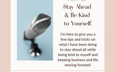 How to Stay Ahead & Be Kind to Yourself – Podcast Shownotes